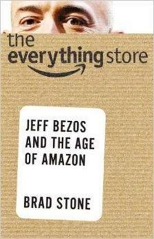 The Everything Store: Jeff Bezos and the Age of Amazon. Finacial Times Best Business Book 2013 de Brad Stone