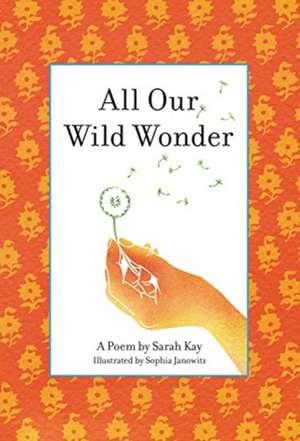 All Our Wild Wonder de Sarah Kay
