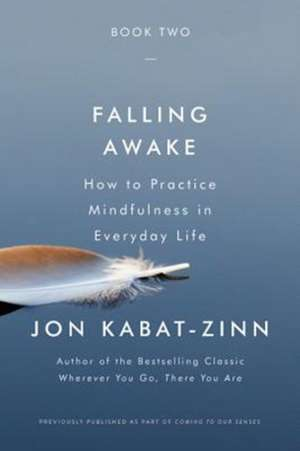 Falling Awake: How to Practice Mindfulness in Everyday Life de Jon Kabat-Zinn