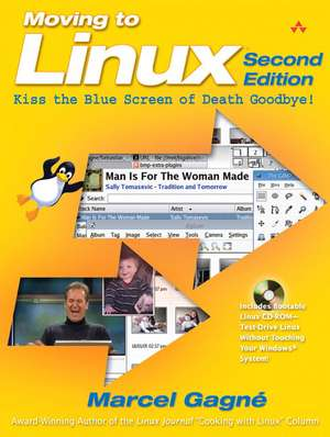 Moving to Linux, Second Edition: Kiss the Blue Screen of Death Goodbye! de Marcel Gagné