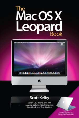 The Mac OS X Leopard Book:  How to Do the Things You Want to Do on Your Mac de Scott Kelby
