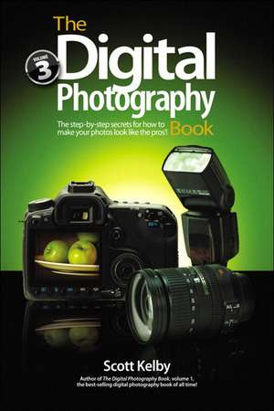 The Digital Photography Book, Volume 3:  The Step-By-Step Secrets for How to Make Your Photos Look Like the Pros! de Scott Kelby