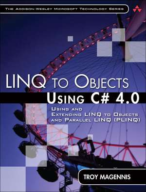 LINQ to Objects Using C# 4.0:  Using and Extending LINQ to Objects and Parallel LINQ (PLINQ) de Troy Magennis