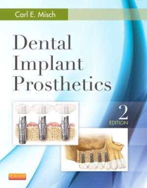 Dental Implant Prosthetics: Misch Prostetică implatologie dentară de Carl E. Misch