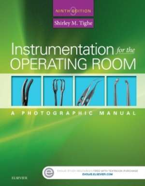 Instrumentation for the Operating Room: A Photographic Manual de Shirley M. Tighe