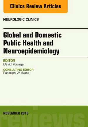 Global and Domestic Public Health and Neuroepidemiology, An Issue of Neurologic Clinics