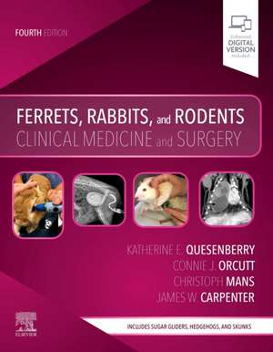 Ferrets, Rabbits, and Rodents: Clinical Medicine and Surgery de Katherine Quesenberry