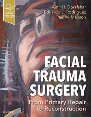 Facial Trauma Surgery: From Primary Repair to Reconstruction de Amir H Dorafshar