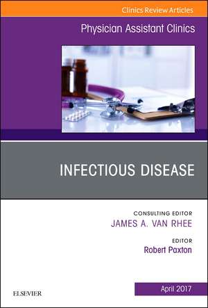 Infectious Disease, An Issue of Physician Assistant Clinics