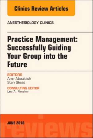 Practice Management: Successfully Guiding Your Group into the Future, An Issue of Anesthesiology Clinics