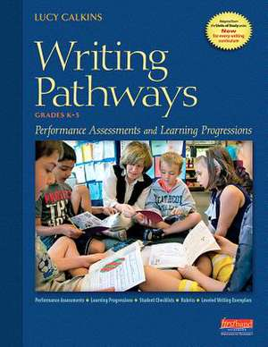 Writing Pathways:  Performance Assessments and Learning Progressions, Grades K-8 de Lucy Calkins