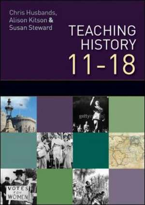 Teaching and Learning History 11-18: Understanding the Past de Chris Husbands