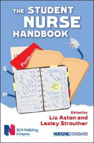 The Student Nurse Handbook de Liz Aston