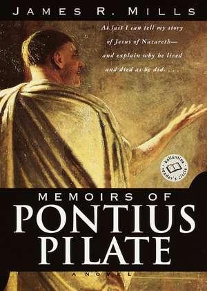 Memoirs of Pontius Pilate de James R. Mills