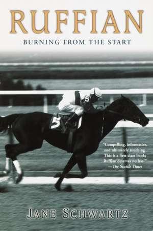 Ruffian:  Burning from the Start de Jane Schwartz