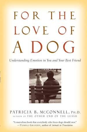 For the Love of a Dog:  Understanding Emotion in You and Your Best Friend de Patricia B. McConnell