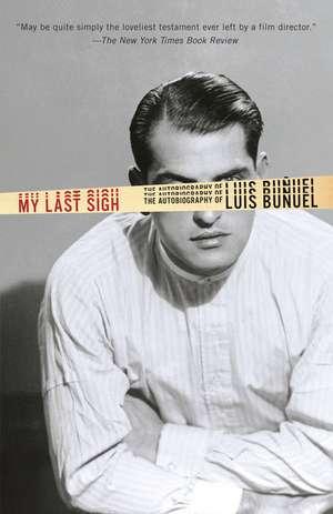 My Last Sigh:  The Autobiography of Luis Bunuel de Luis Bunuel