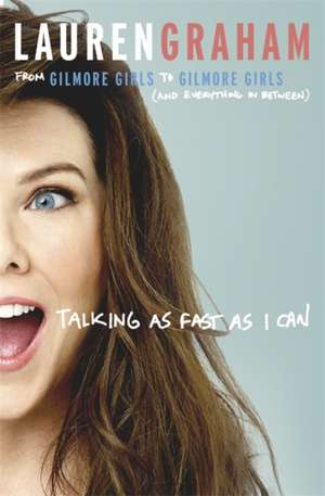 Talking As Fast As I Can  de Lauren Graham