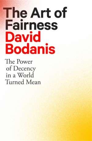 The Art of Fairness: The Power of Decency in a World Turned Mean de David Bodanis