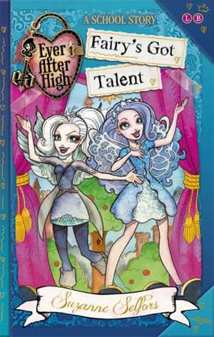 Selfors, S: Ever After High: Fairy's Got Talent