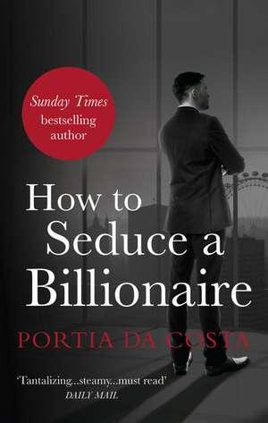 How to Seduce a Billionaire de Portia Da Costa