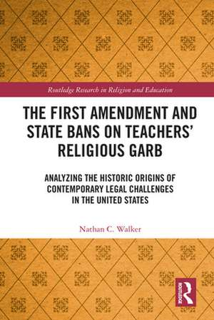 The First Amendment and State Bans on Teachers' Religious Garb de Nathan C. Walker