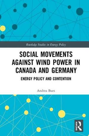 Social Movements against Wind Power in Canada and Germany de Andrea Bues