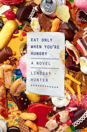 Eat Only When You're Hungry de Lindsay Hunter