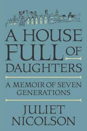 A House Full of Daughters de Juliet Nicolson