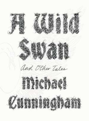 A Wild Swan:  And Other Tales de Michael Cunningham