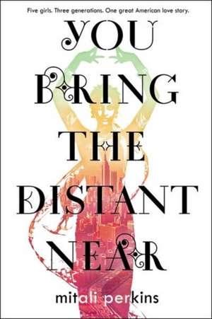 You Bring the Distant Near de Mitali Perkins