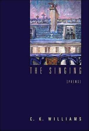 The Singing:  Poems de C. K. Williams