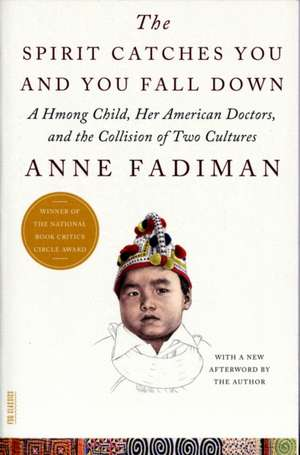 The Spirit Catches You and You Fall Down:  A Hmong Child, Her American Doctors, and the Collision of Two Cultures de Anne Fadiman