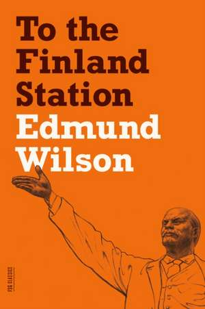To the Finland Station:  A Study in the Acting and Writing of History de Edmund Wilson