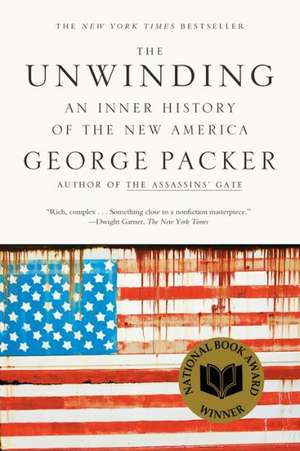 The Unwinding:  An Inner History of the New America de George Packer