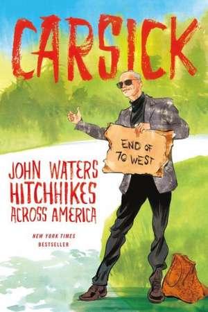 Carsick:  John Waters Hitchhikes Across America de John Waters