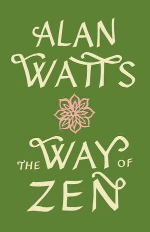 The Way of Zen =:  [Zendao] de Alan W. Watts