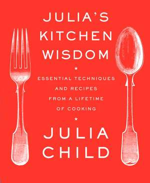 Julia's Kitchen Wisdom de Julia Child