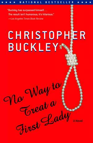 No Way to Treat a First Lady de Christopher Buckley