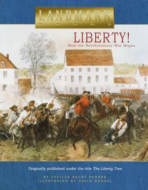 Liberty!:  How the Revolutionary War Began de Lucille Recht Penner