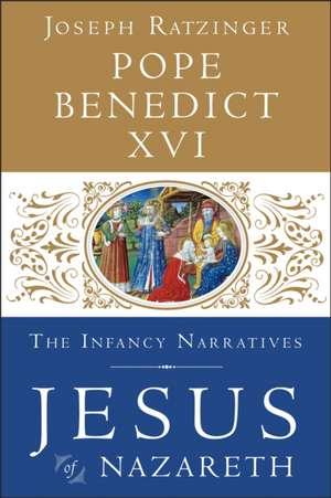 Jesus of Nazareth:  The Infancy Narratives de Joseph Ratzinger