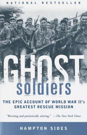 Ghost Soldiers:  The Epic Account of World War II's Greatest Rescue Mission de Hampton Sides