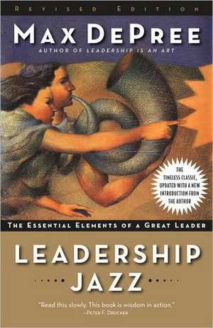 Leadership Jazz:  The Essential Elements of a Great Leader de Max De Pree