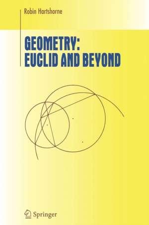 Geometry: Euclid and Beyond de Robin Hartshorne