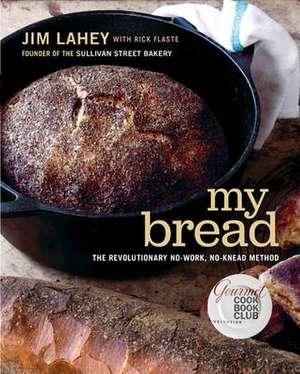 My Bread – The Revolutionary No–Work, No–Knead Method de Jim Lahey