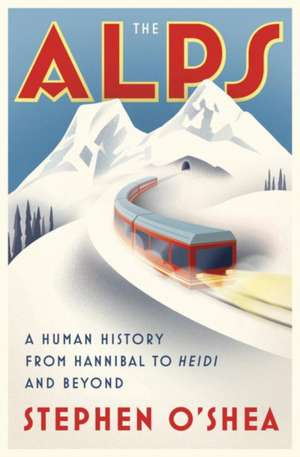 The Alps – A Human History from Hannibal to Heidi and Beyond de Stephen O`shea