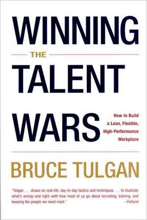 Winning the Talent Wars – Recruiting & Retaining the Best Talent de Bruce Tulgan