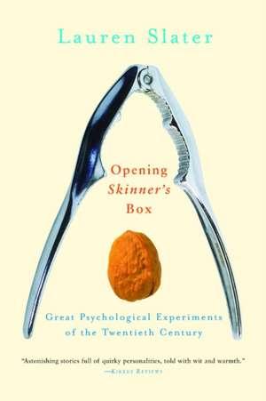 Opening Skinner′s Box – Great Psychological Experiments of the Twentieth Century de Lauren Slater