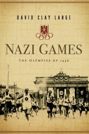 Nazi Games:  The Olympics of 1936 de David Clay Large
