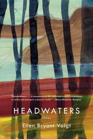 Headwaters – Poems de Ellen Bryant Voigt